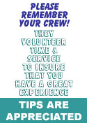 please remember your Crew! They volunteer their time to insure that you have a great experience.